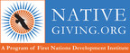 NativeGiving.org is a project of First Nations Development Institute. NativeGiving.org is dedicated to strengthening and improving the lives of Native children and families while raising awareness of the needs of the communities we serve. Consistent with Native American values of sharing and reciprocity, the goal of this unique initiative is to increase giving to philanthropic efforts in Native communities. NativeGiving.org aims to direct more investments to worthy nonprofits such as those featured on the site. The featured nonprofits have developed successful and innovative projects that promote educated kids, healthy kids and secure families.