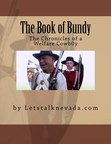 """""""The Book of Bundy, the Chronicles of a Welfare Cowboy"""" contains real-time stories from 12 independent citizen-authors who wrote 59 stories with over 3,600 comments from readers in the months before, during and after the Bundy civilian militia standoff with Bureau of Land Management federal officers in April, 2014.  It is the only local voice that captures the incident. Now available from Amazon.com and at its publisher www.LetsTalkNevada.com."""