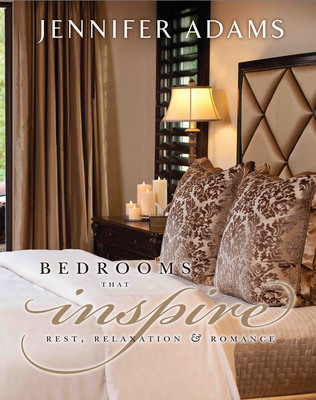 Bedrooms That Inspire: Rest, Relaxation, & Romance by Celebrity Interior Designer Jennifer Adams. (PRNewsFoto/Jennifer Adams Worldwide, Inc.) (PRNewsFoto/JENNIFER ADAMS WORLDWIDE, INC.)