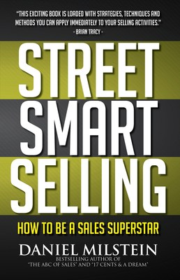 In Street Smart Selling, Daniel Milstein lays out a detailed set of guidelines useful for ambitious beginning salespeople as well as for established professionals who wish to become Sales Superstars. (PRNewsFoto/Dan Milstein)