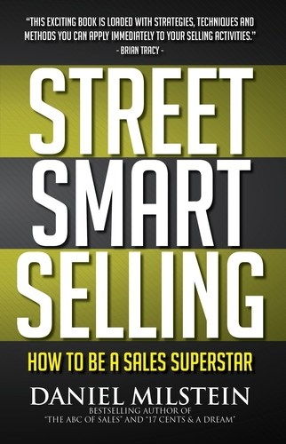 In Street Smart Selling, Daniel Milstein lays out a detailed set of guidelines useful for ambitious beginning ...