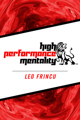 High Performance Mentality by Leo Frincu. Whether you are just starting to exercise or are a world class athlete, High Performance Mentality provides you with tools to reach your highest potential. (PRNewsFoto/LeoFrincu.com)
