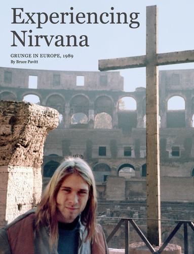 """Experiencing Nirvana: Grunge in Europe, 1989"" E-Book Released Today By Bruce Pavitt.  (PRNewsFoto/Bruce Pavitt)"