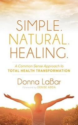 """""""Simple. Natural. Healing: A Common Sense Approach to Total Health Transformation"""""""