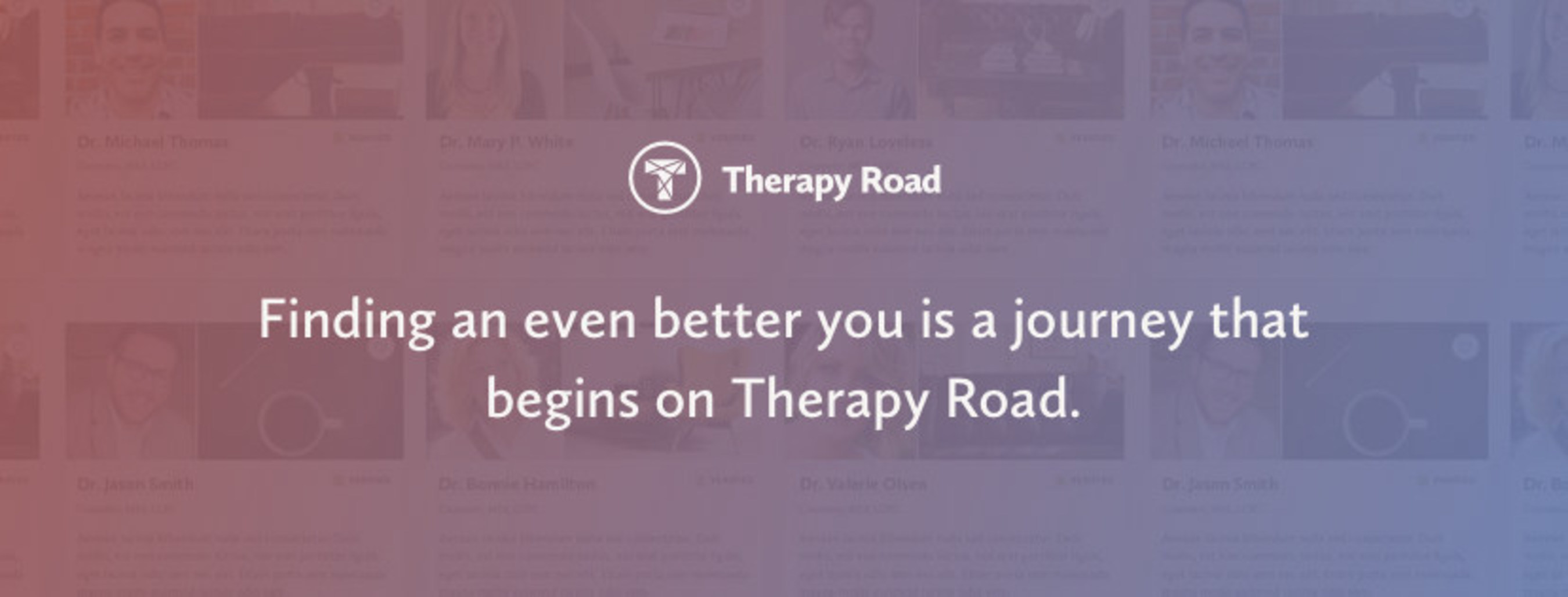 Therapy Road connects people with therapists. Find someone who can help, based on your age, needs and insurance coverage at therapyroad.com.