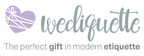 WEDIQUETTE- the for today - simple . Modern love . www.wediquette.us