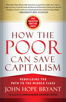 How the Poor Can Save Capitalism: Rebuilding the Path to the Middle Class by John Hope Bryant. (PRNewsFoto/Operation HOPE)