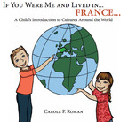 """If You Were Me and Lived in...France-A Child's Introduction to Culture Around the World"" is the second book in Carole P. Roman's remarkable series about countries all over the globe.  (PRNewsFoto/Red Feather Books)"
