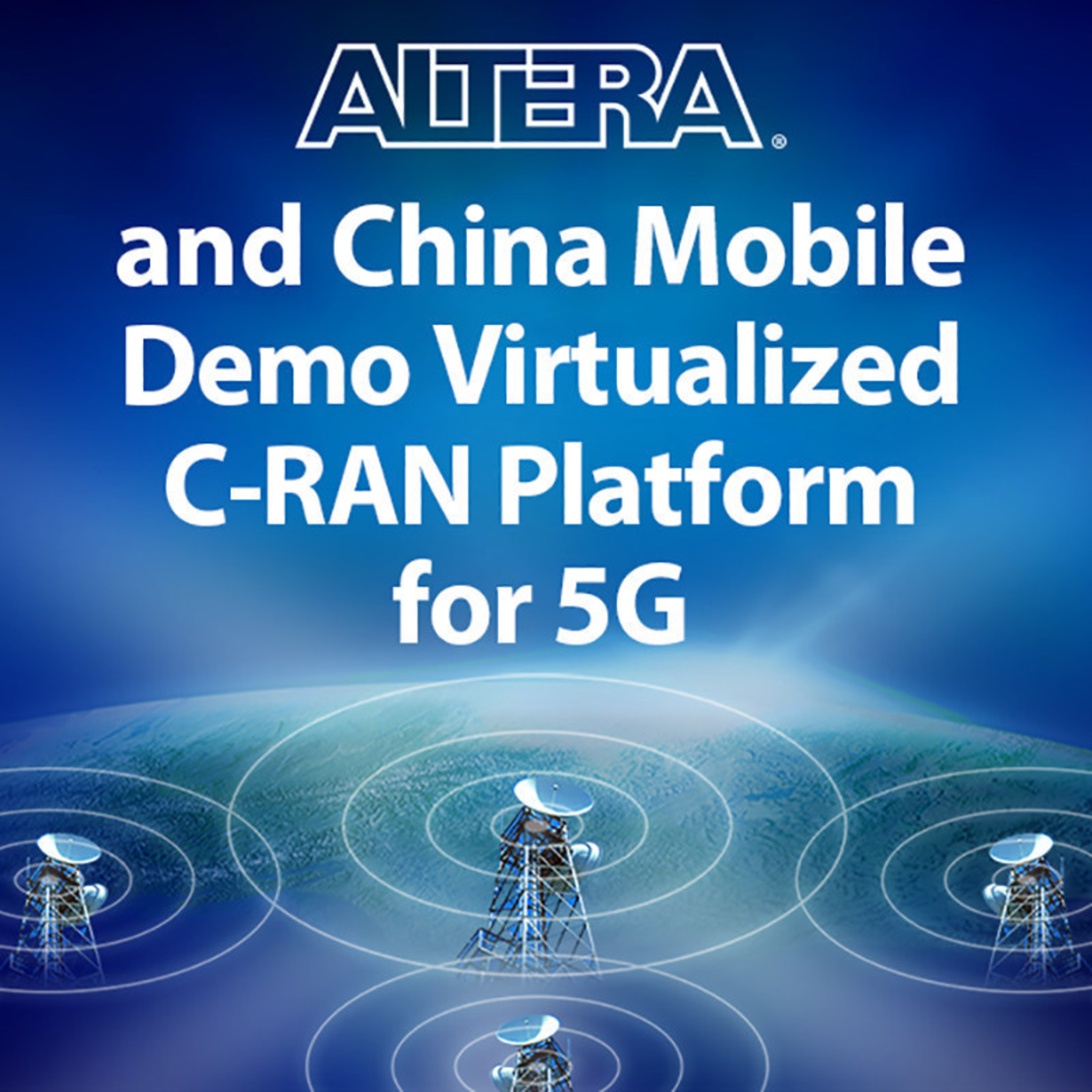 Altera and China Mobile Demonstrate Virtualized C-RAN Platform for 5G at Mobile World Congress 2015