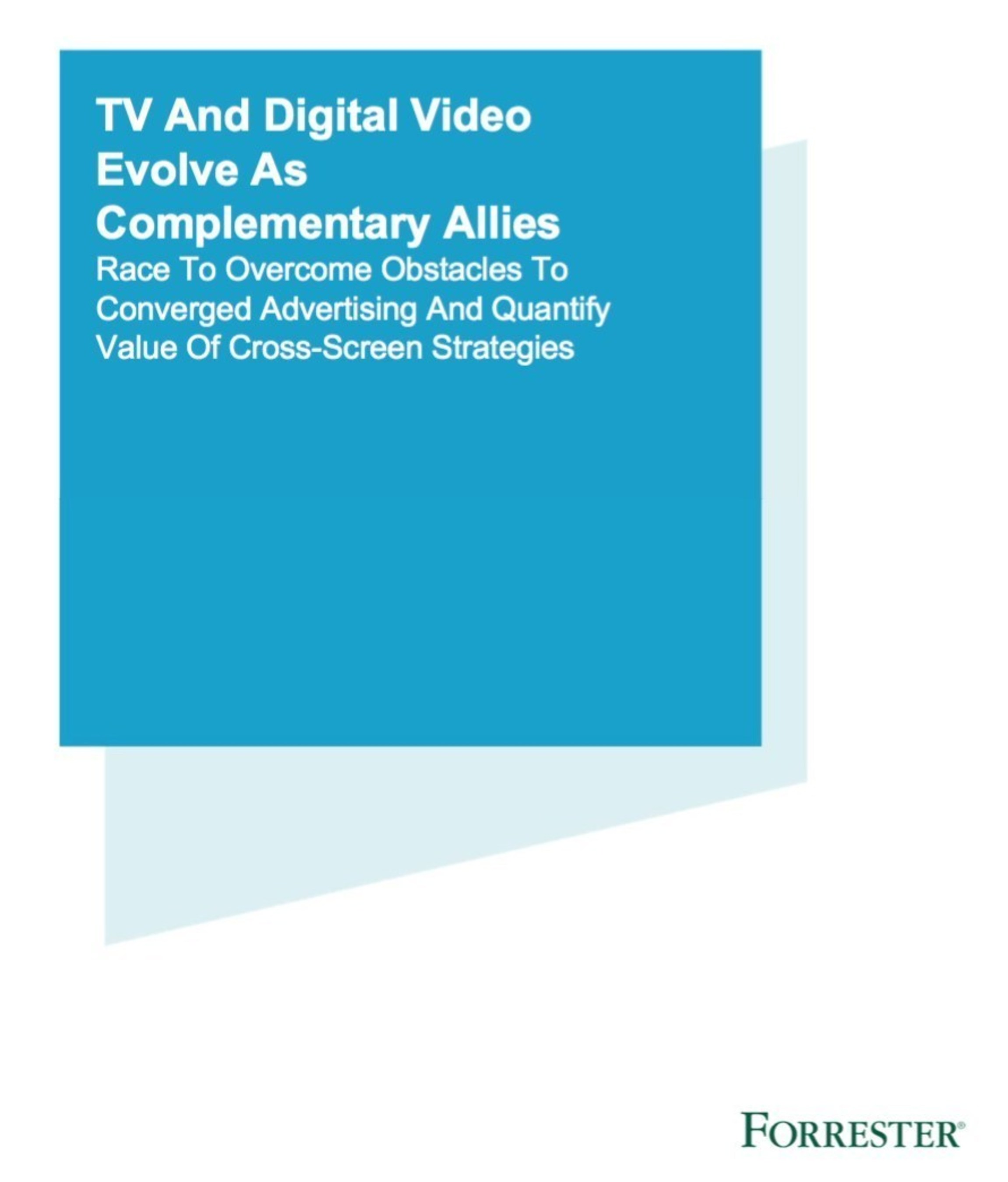"""Independent, commissioned study conducted by Forrester Consulting on behalf of Videology entitled, """"TV And Digital Video Evolve As Complementary Allies."""""""