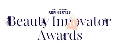 Refinery29 announces the First Annual Beauty Innovator Awards, a look at the brands, products, and people who are changing the beauty industry landscape through technology, ingredients, and the way we use products.