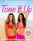 """TONE IT UP: 28 Days to Fit, Fierce, and Fabulous"" By Katrina Scott & Karena Dawn Available Now"