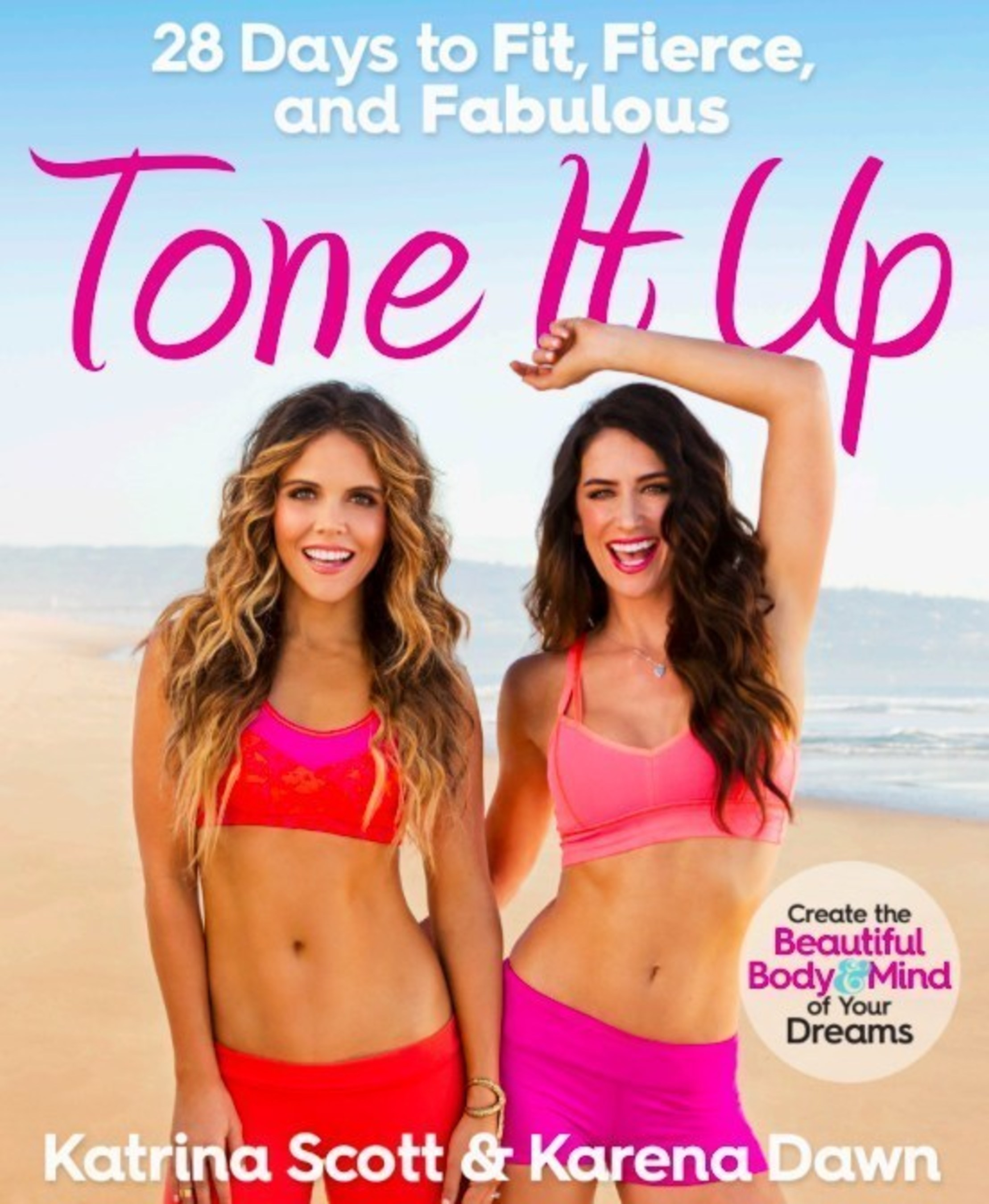 'TONE IT UP: 28 Days to Fit, Fierce, and Fabulous' By Katrina Scott & Karena Dawn On Rodale Books Available In Stores And Digitally Now