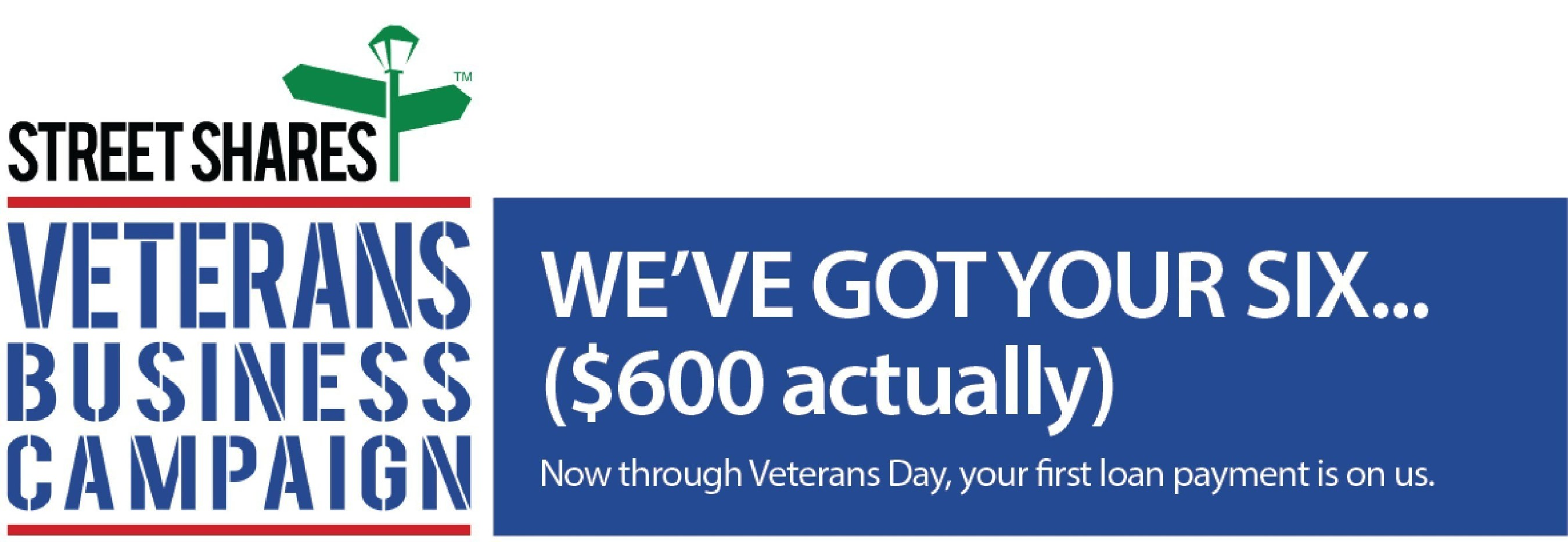 To celebrate National Veterans Small Business Week and Veterans Day, StreetShares introduces 'GOT YOUR SIX' campaign, will cover first loan payment for veteran borrowers on StreetShares marketplace, up to $600