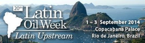 20th Latin Oil Week, Latin Upstream. 1 – 3 September 2014, Copacabana Palace, Rio de Janeiro, Brazil.