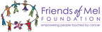 The Friends of Mel Foundation is empowering people touched by various cancers.