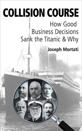 New Book Describes How Good Business Decisions Sank the Titanic. (PRNewsFoto/Joseph Mortati) (PRNewsFoto/JOSEPH MORTATI)