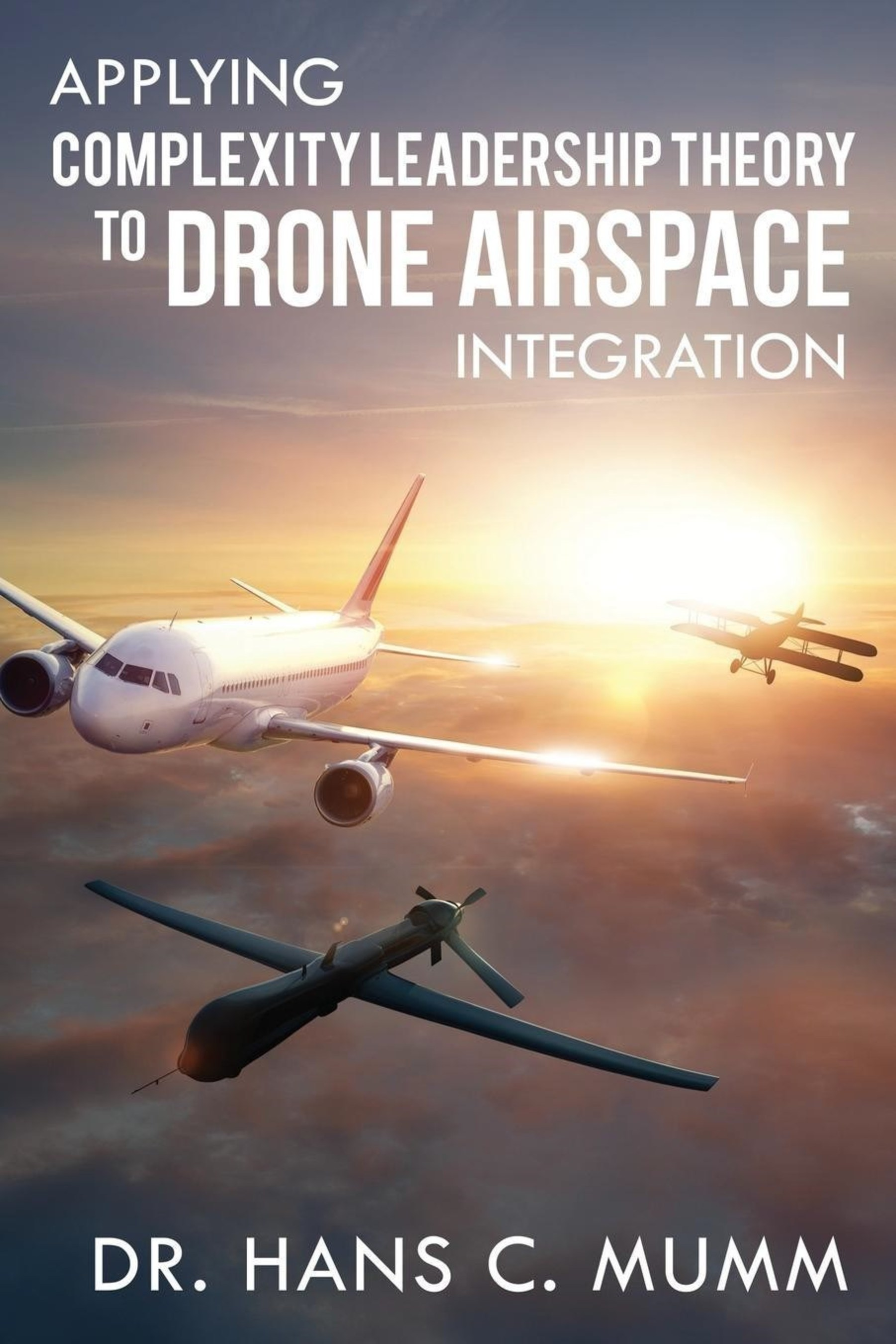 Dr. Hans C. Mumm Announces Book Release: 'Applying Complexity Leadership Theory to Drone Airspace