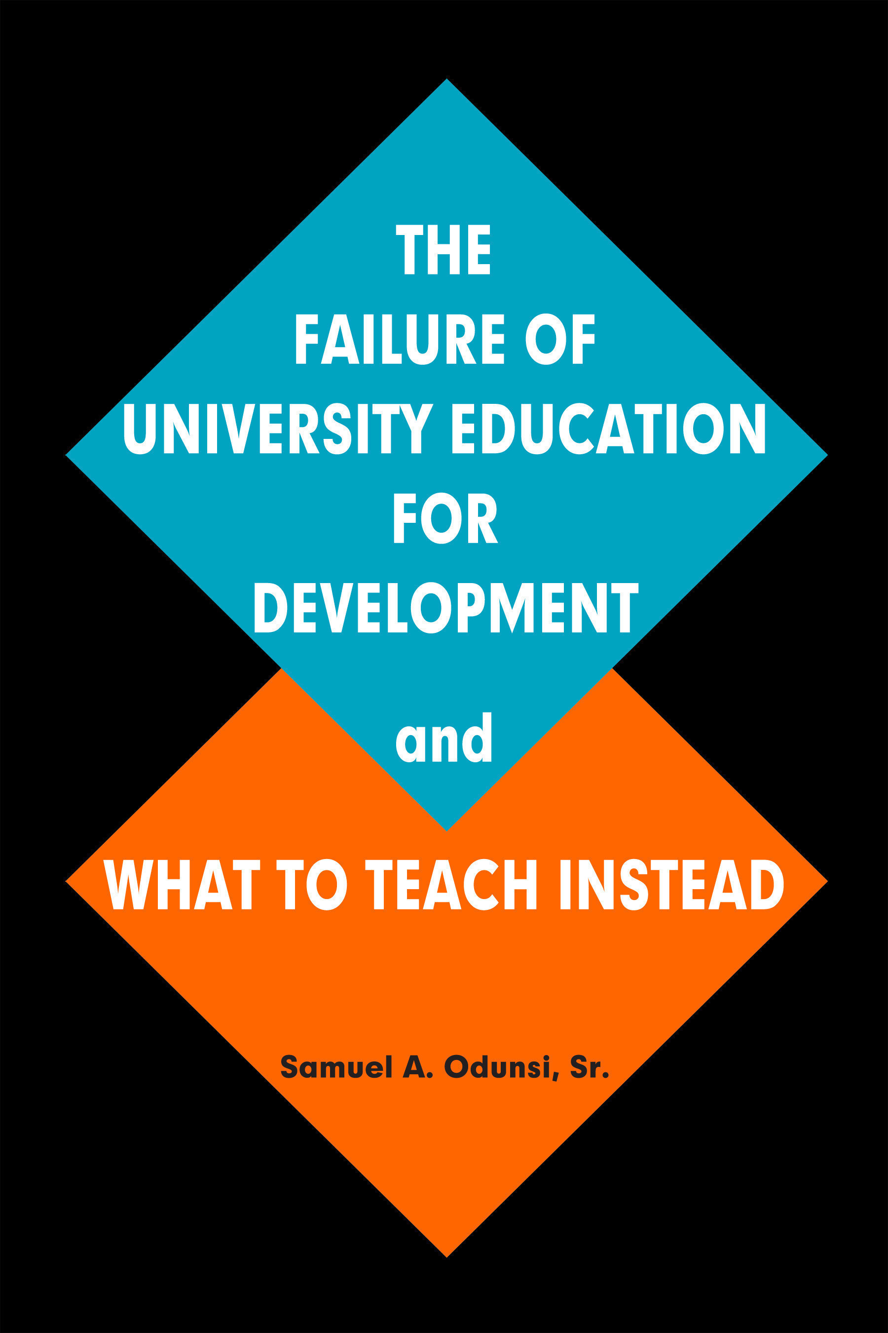The Failure of University Education for Development and What to Teach InsteadBy Samuel A. Odunsi, Sr.