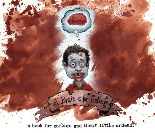 A Brain is for Eating. A children's book written for zombies and their little undead, written by Dan and Amelia Jacobs. Illustrated by Scott Brundage.  (PRNewsFoto/Pale Dot Voyage)