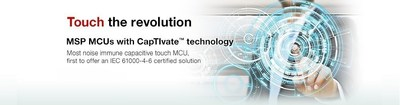 Touch the revolution with the MSP430 microcontroller with CapTIvate technology. The most noise immune capacitive touch microcontroller.