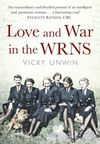 Love and War in the WRNS by Vicky Unwin