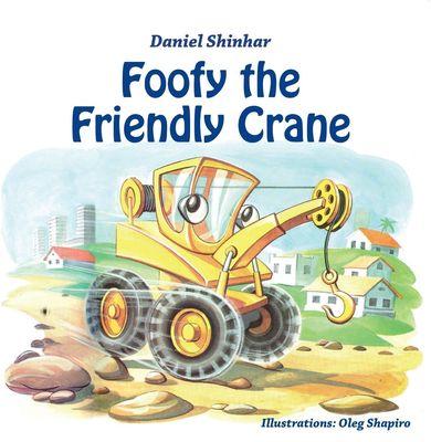 Foofy the Friendly Crane, a new children's book by Daniel Shinhar.