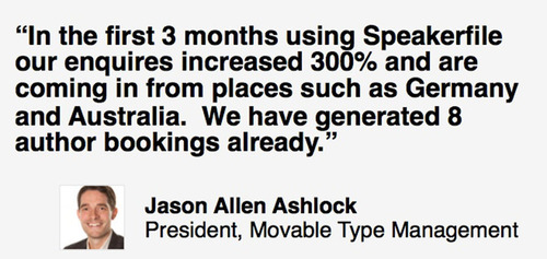 Quote from Movable Type Management president, Jason Allen Ashlock, on working with Speakerfile. The literary management firm has seen dramatic results during their first 90 days on the platform. Speakerfile helps companies like MTM increase expert ...