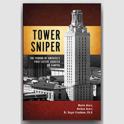 "John M. Hardy Publishing Releases ""TOWER SNIPER: The Terror of America's First Active Shooter on Campus,"" by Monte Akers, Nathan Akers, and Dr. Roger Friedman"