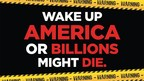 Wake Up America Or Billions Might Die