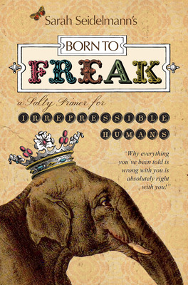 Born to FREAK:  A Salty Primer for Irrepressible Humans, the book.  (PRNewsFoto/Sarah Seidelmann LLC)