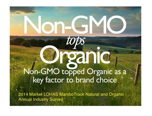 Non-GMO tops Organics in Brand Choice 2014 Market LOHAS MamboTrack Natural & Organic Consumer Research. ...