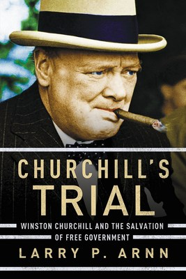 """Churchill's Trial,"" by Dr. Larry P. Arnn."