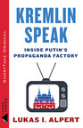 Kremlin Speak: Inside Putin's Propaganda Factory by Lukas I Aplpert