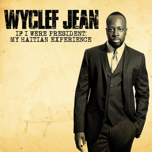 If I Were President: My Haitian Experience, the New Six Song EP From Wyclef Jean, Available on the