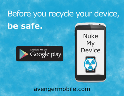 Nuke My Device - Before recycling your device, be safe, use Nuke My Device. Available for download on Google Play.  (PRNewsFoto/Avenger Mobile)