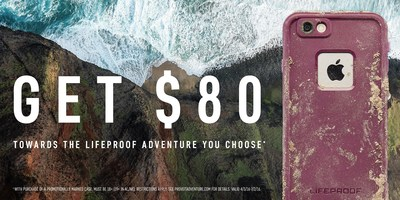 For a limited time, when you buy a promotionally marked LifeProof case from Best Buy, you will receive $80 toward an adventure of your choice.