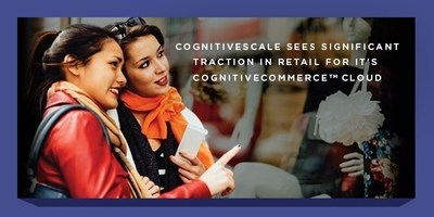 CognitiveScale sees significant traction in Retail for its CognitiveCommerce(TM) cloud