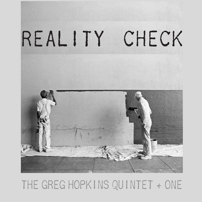 """REALITY CHECK - THE GREG HOPKINS QUINTET + ONE (UN-GYVE RECORDS). Cover Photograph: Mark Chester, """"Painters"""" (California, 1983) from Twosomes (Un-Gyve Press). Six of the country's premiere jazz players offer up a Reality Check with the unparalleled compositions and arrangements of the great Greg Hopkins """"the sound and spirit of a real working band."""" (PRNewsFoto/Un-Gyve Limited) (PRNewsFoto/UN-GYVE LIMITED)"""