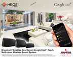 Broadcom(R) Enables New Denon Google Cast(TM) Ready Multi-room Wireless Sound System