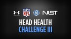 NFL, UNDER ARMOUR, GE & NATIONAL INSTITUTE OF STANDARDS AND TECHNOLOGY (NIST) ANNOUNCE FIVE WINNERS OF HEAD HEALTH CHALLENGE III