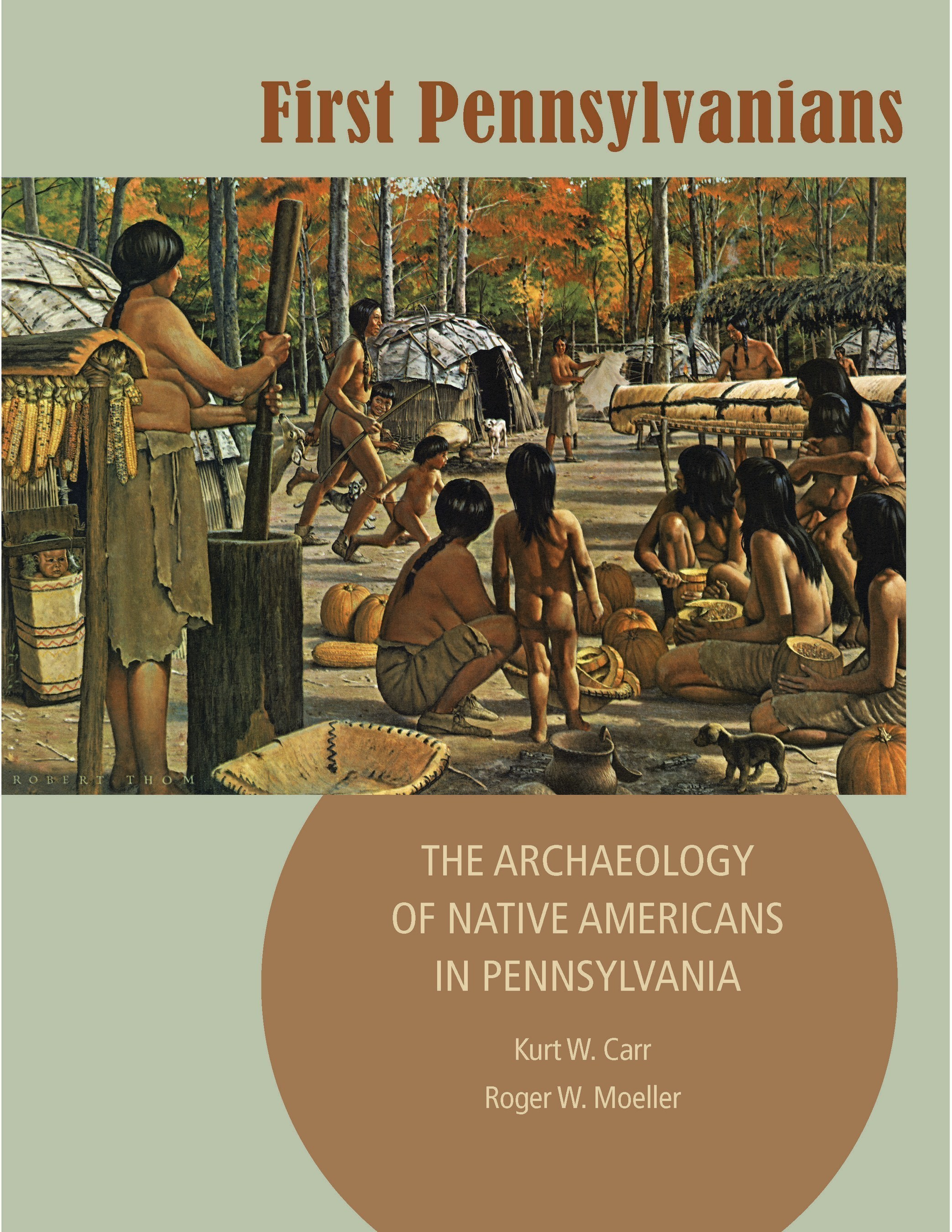 FIRST PENNSYLVANIANS: The Archaeology of Native Americans in Pennsylvania; Kurt W. Carr and Roger W. Moeller $29.95, PB, 8 1/2 x 11, 256 pages, 124 color photos and illustrations, 120 b/w line drawings, 19 maps, tables, 978-0-89271-150-5 Published by The Pennsylvania Historical and Museum Commission. Available now at ShopPAHeritage.com.