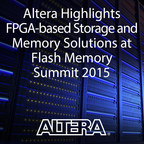 Altera Corporation is attending the Flash Memory Summit at the Santa Clara Convention Center, August 10-13, 2015, (Booth #486) to share how FPGAs can be used to accelerate storage and memory functions in the data center.