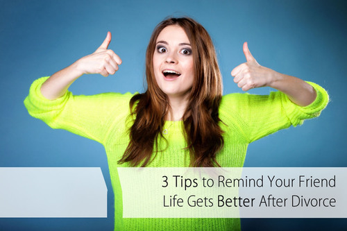 ARAG Offers Tips to Remind Your Friend Life Gets Better After Divorce