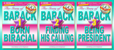 Cover images of The Story of Barack, Vol. 1: Born Biracial (1961-1979) [Educational Edition], The Story of Barack, Vol. 2: Finding His Calling (1979-2008) [Educational Edition], and The Story of Barack, Vol. 3: Being President (2008-2012) [Educational Edition]. This is the first multi-touch e-book series for iPad(R) chronicling the life and times of Barack Obama for young readers. These three dazzling, photo-intensive, interactive e-books insightfully recount the events that shaped the man and reveal the man who made history.  (PRNewsFoto/iX Educational eBook Publishing, Inc.)