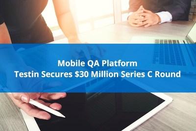 Mobile QA Platform Testin Secures $30 Million Series C Round