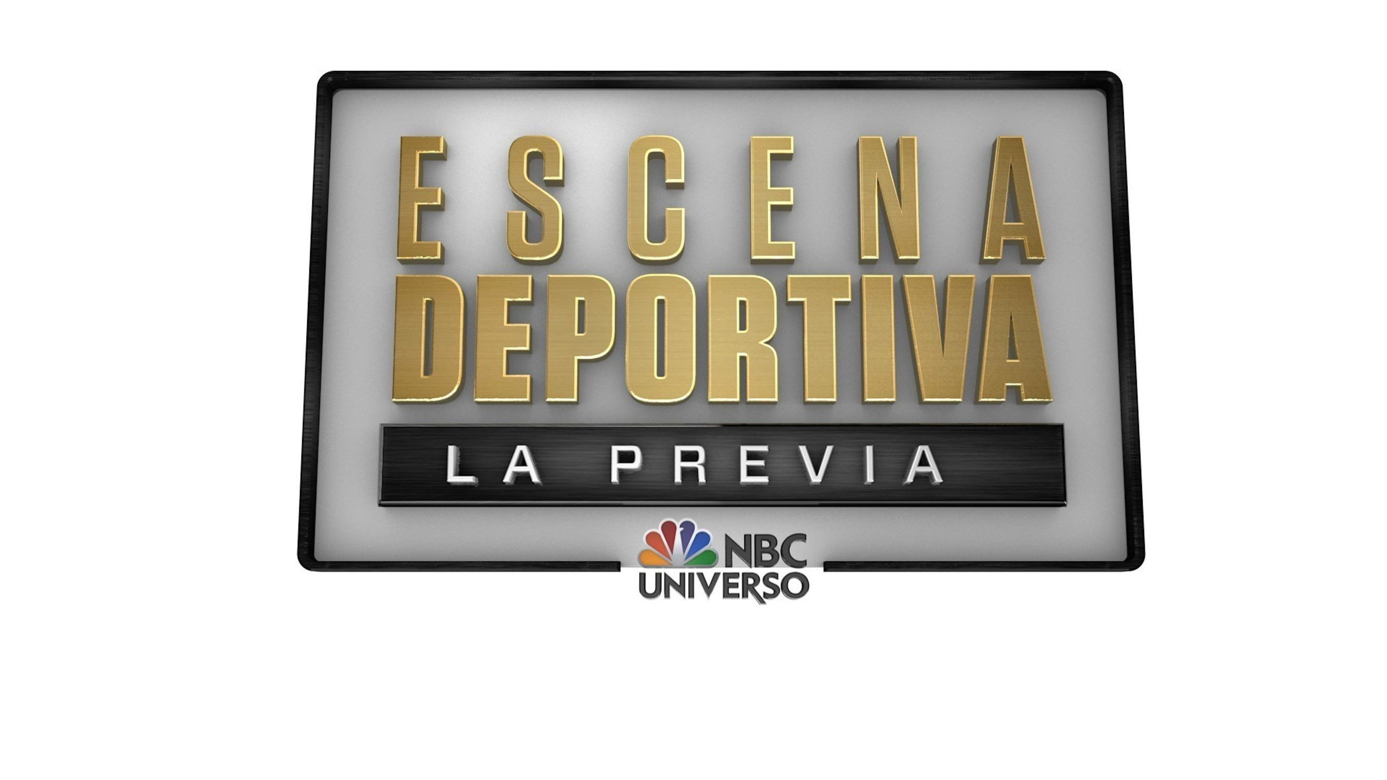 NBC ESCENA DEPORTIVA - TO DEBUT ON NBC UNIVERSO FRIDAY AT 11PM ET/PT
