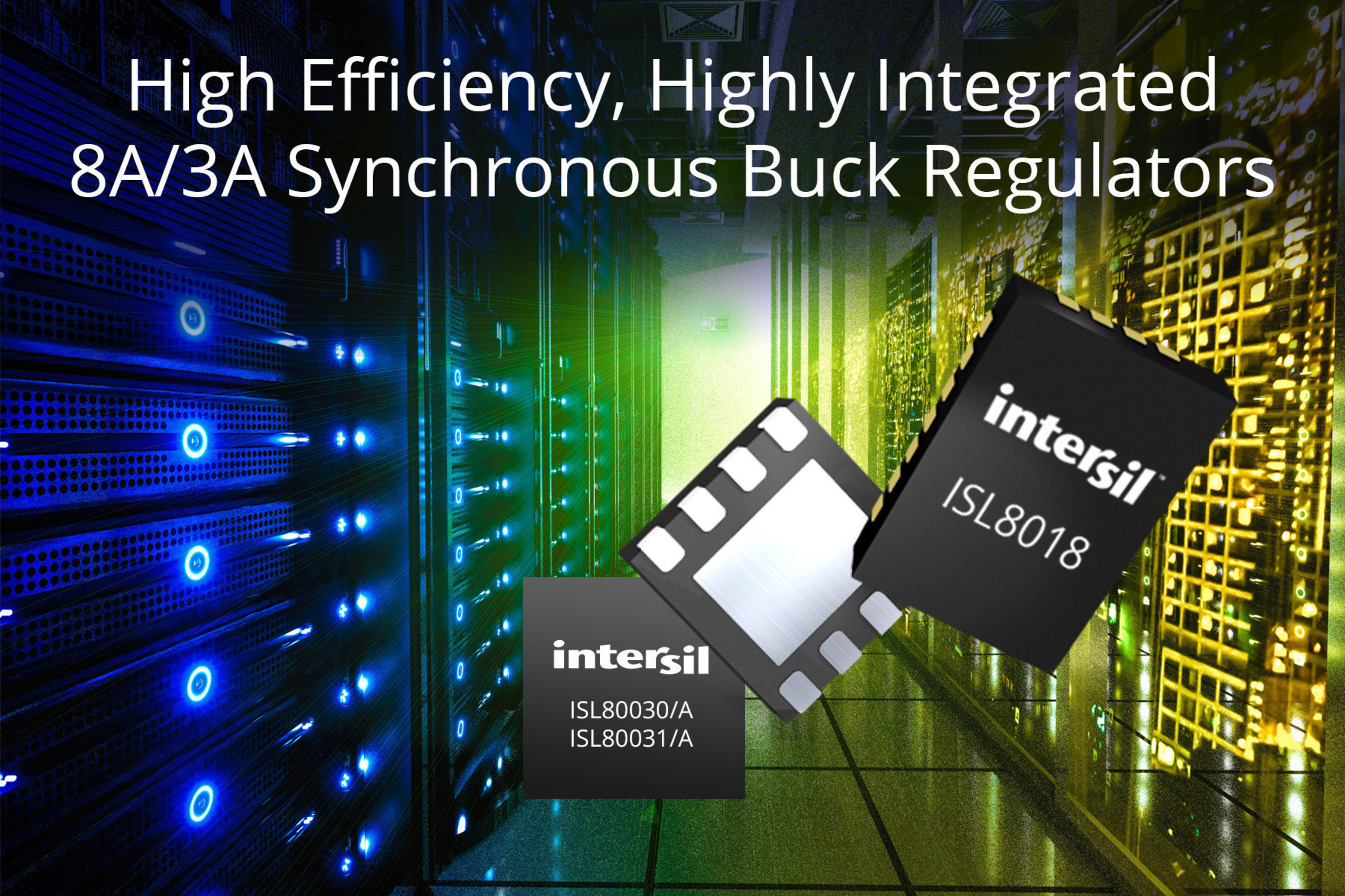 Intersil Introduces High Efficiency, Highly Integrated 8A and 3A Synchronous Buck Regulators