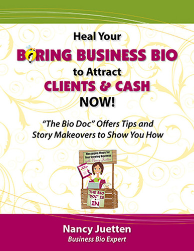 Heal Your Boring Business Bio to Attract Clients and Cash Now!  by Nancy Juetten.  (PRNewsFoto/Nancy Juetten)
