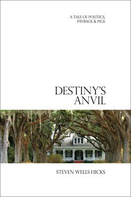 Destiny's Anvil: A Tale of Politics, Payback & Pigs (PRNewsFoto/Book Publicity Services)